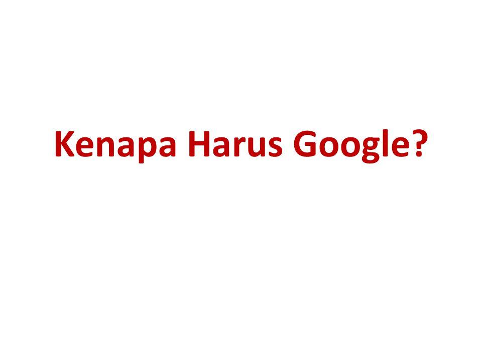 Kenapa Harus Google?