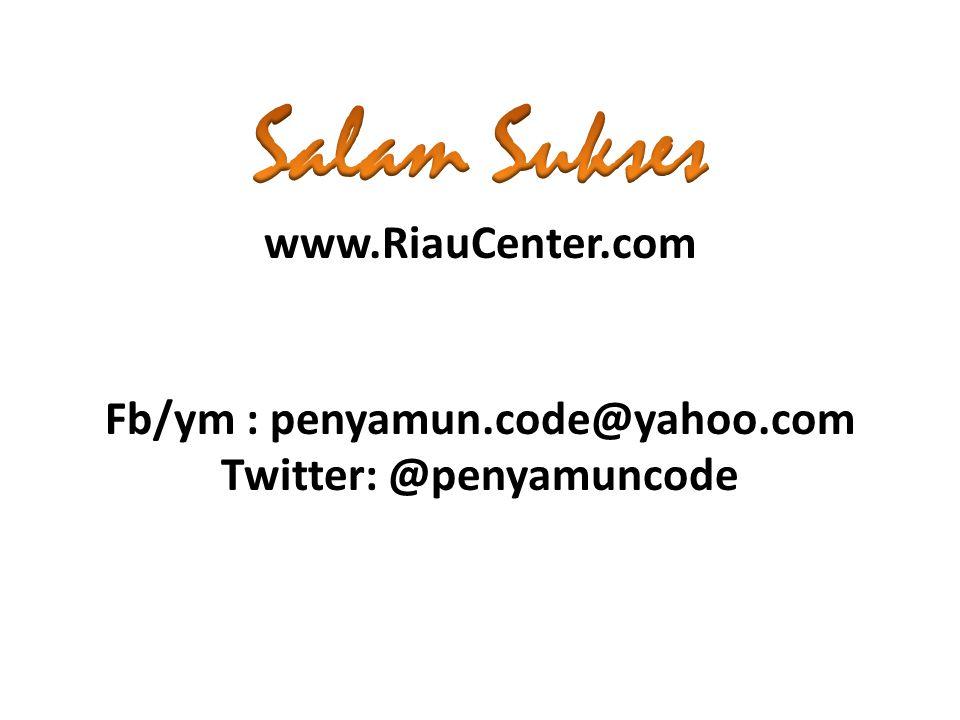 www.RiauCenter.com Fb/ym : penyamun.code@yahoo.com Twitter: @penyamuncode