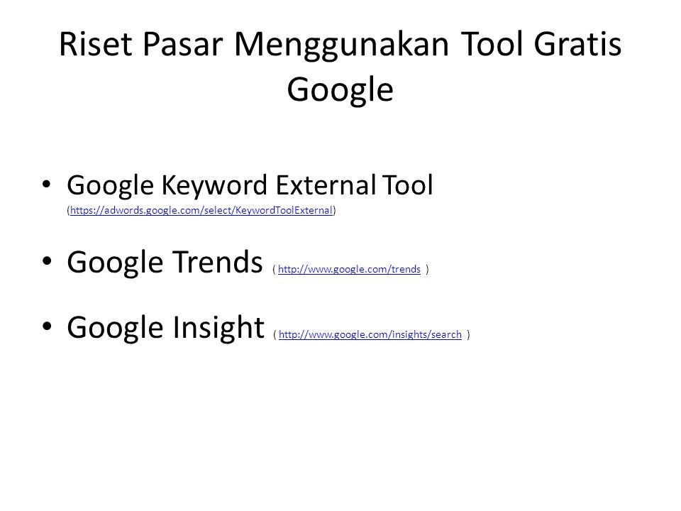 Riset Pasar Menggunakan Tool Gratis Google • Google Keyword External Tool (https://adwords.google.com/select/KeywordToolExternal)https://adwords.googl
