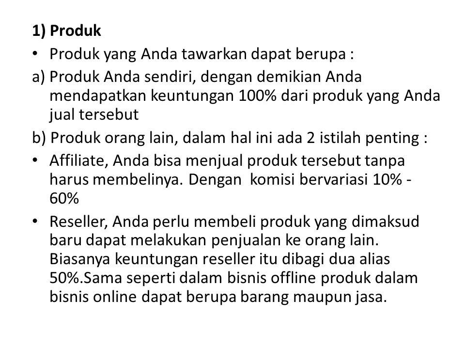 1) Produk • Produk yang Anda tawarkan dapat berupa : a) Produk Anda sendiri, dengan demikian Anda mendapatkan keuntungan 100% dari produk yang Anda ju