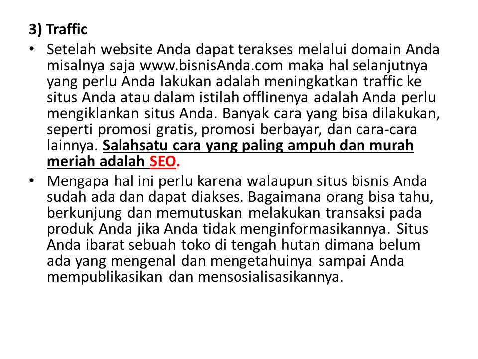 3) Traffic • Setelah website Anda dapat terakses melalui domain Anda misalnya saja www.bisnisAnda.com maka hal selanjutnya yang perlu Anda lakukan ada