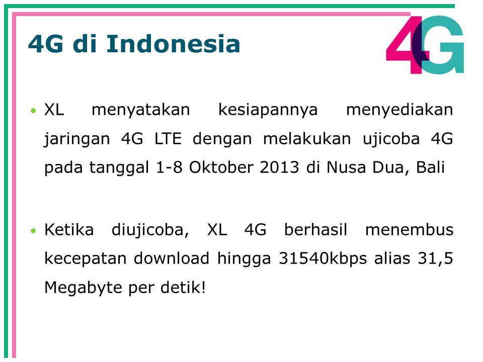 4G di Indonesia  XL menyatakan kesiapannya menyediakan jaringan 4G LTE dengan melakukan ujicoba 4G pada tanggal 1-8 Oktober 2013 di Nusa Dua, Bali  Ketika diujicoba, XL 4G berhasil menembus kecepatan download hingga 31540kbps alias 31,5 Megabyte per detik!