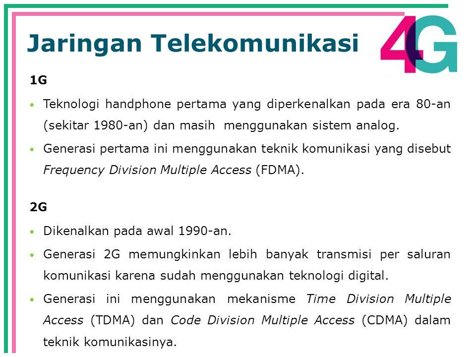 Jaringan Telekomunikasi 1G  Teknologi handphone pertama yang diperkenalkan pada era 80-an (sekitar 1980-an) dan masih menggunakan sistem analog.