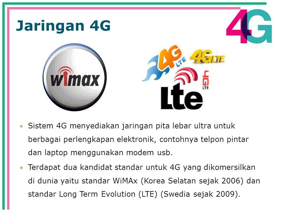 Jaringan 4G  Sistem 4G menyediakan jaringan pita lebar ultra untuk berbagai perlengkapan elektronik, contohnya telpon pintar dan laptop menggunakan modem usb.