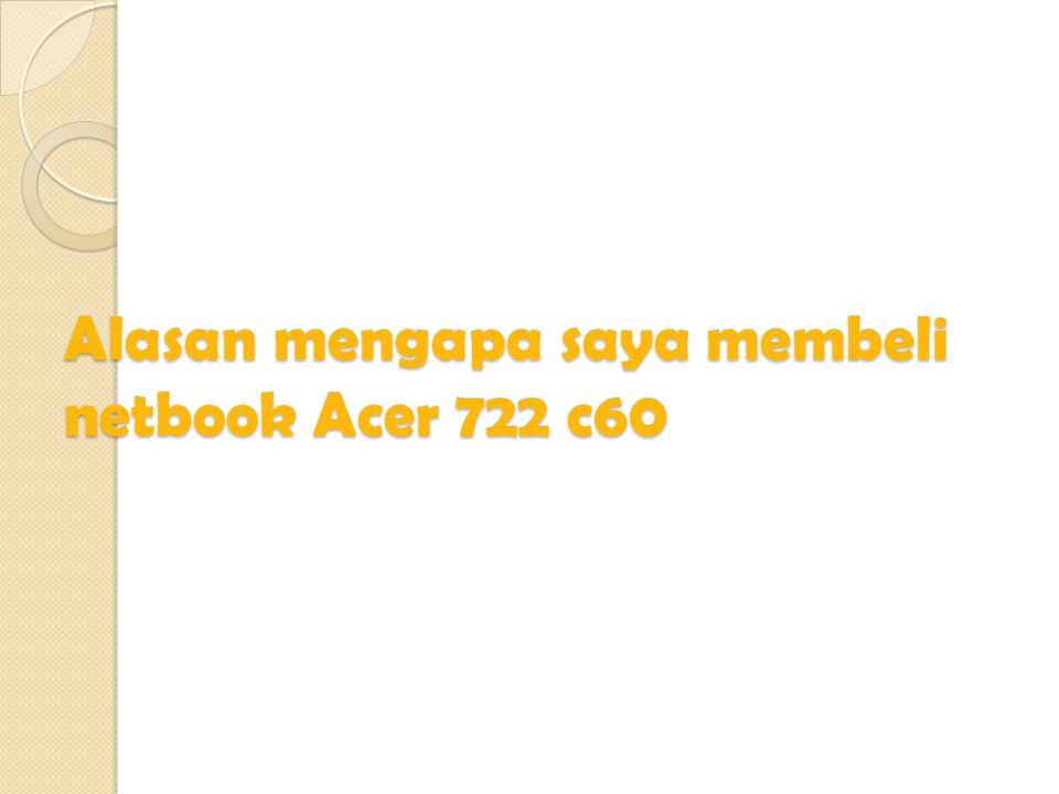 Alasan mengapa saya membeli netbook Acer 722 c60