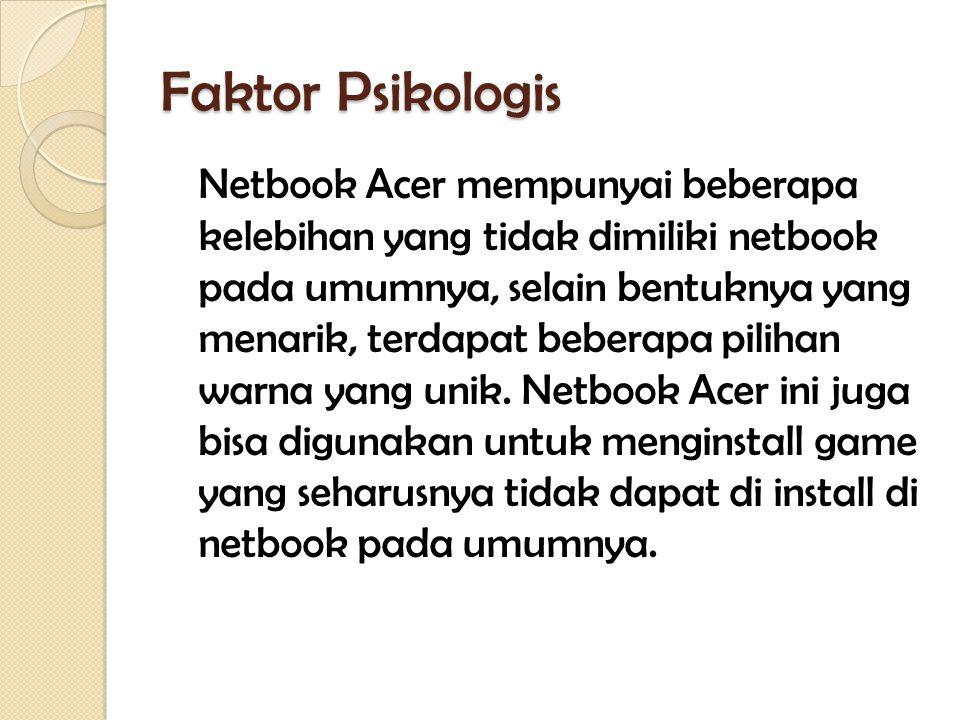 Faktor Psikologis Netbook Acer mempunyai beberapa kelebihan yang tidak dimiliki netbook pada umumnya, selain bentuknya yang menarik, terdapat beberapa pilihan warna yang unik.