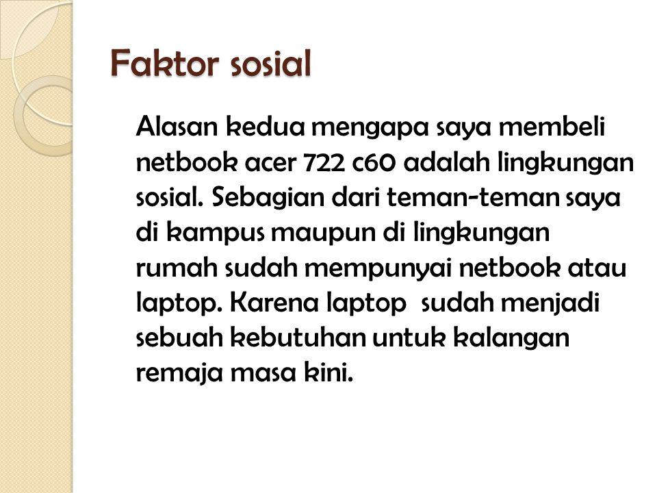 Faktor sosial Alasan kedua mengapa saya membeli netbook acer 722 c60 adalah lingkungan sosial.