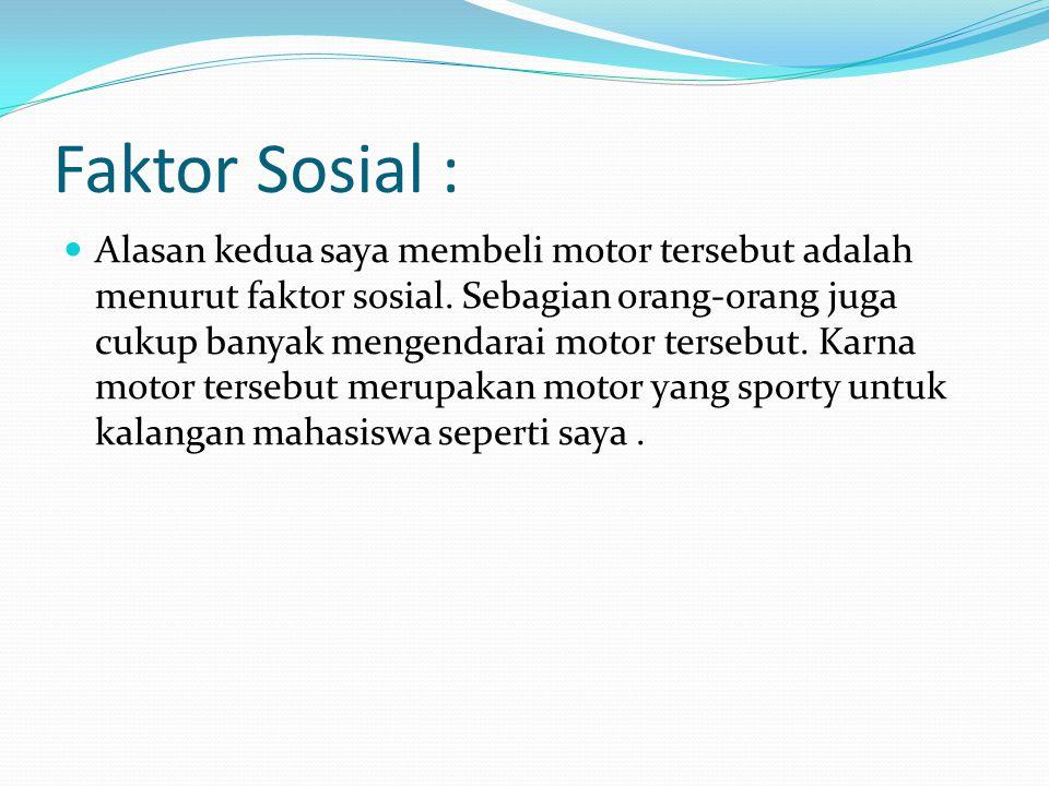 Faktor Pribadi :  Selain dari faktor budaya dan faktor sosial yg menjadi atau mempengaruhi membeli motor tersebut adalah merupakan faktor pribadi.