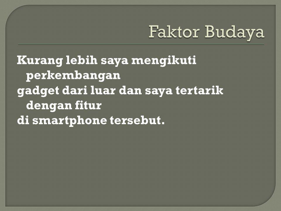 Keluarga & teman saya banyak yang memakai smartphone tersebut,dan mungkin kami melakukan komunikasi hanya melalui fitur di smartphone tersebut ( BBM, YM, LINE, WHATSAPP ).