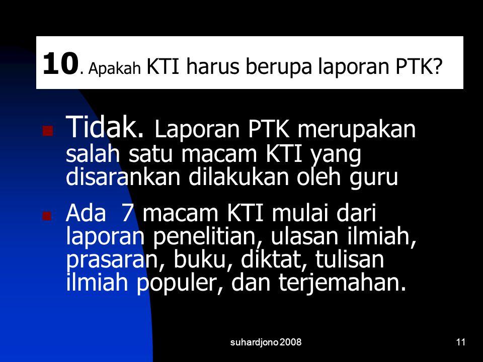 suhardjono 200811 10. Apakah KTI harus berupa laporan PTK?  Tidak. Laporan PTK merupakan salah satu macam KTI yang disarankan dilakukan oleh guru  A