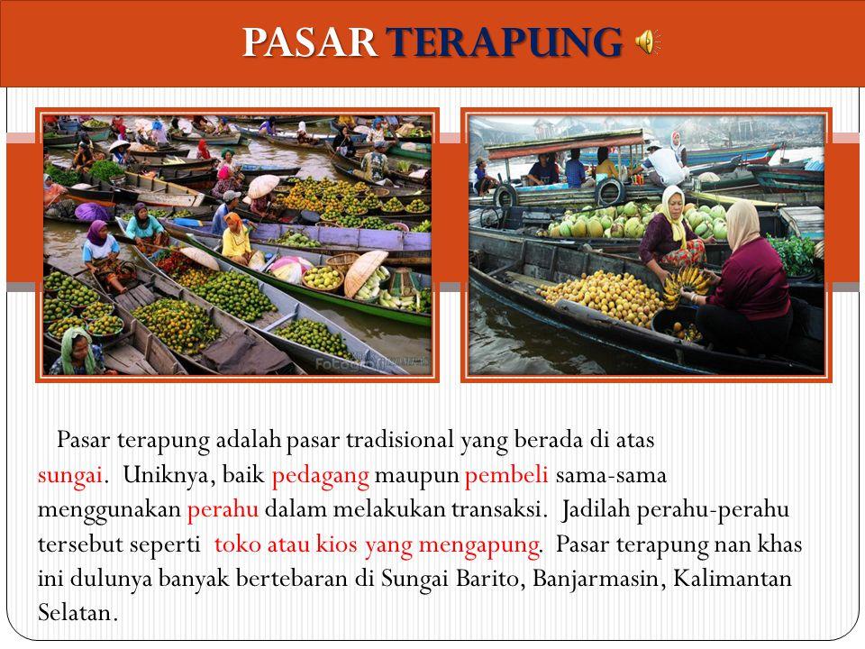 PASAR TERAPUNG Pasar terapung adalah pasar tradisional yang berada di atas sungai.