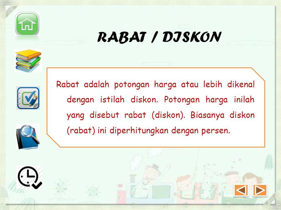 RABAT / DISKON Rabat adalah potongan harga atau lebih dikenal dengan istilah diskon.