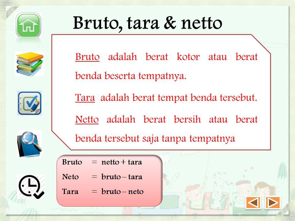 Bruto, tara & netto Bruto adalah berat kotor atau berat benda beserta tempatnya.