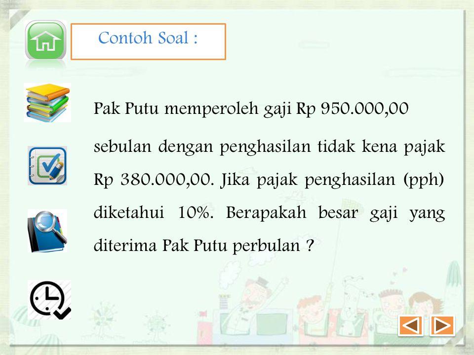 Contoh Soal : Pak Putu memperoleh gaji Rp 950.000,00 sebulan dengan penghasilan tidak kena pajak Rp 380.000,00.