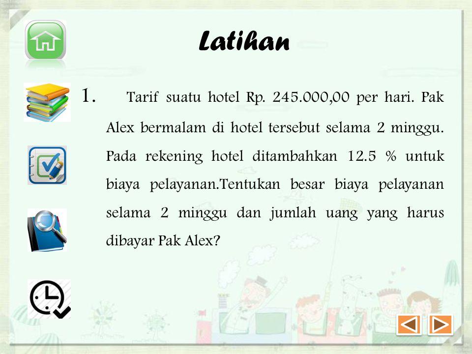 Latihan 1.Tarif suatu hotel Rp. 245.000,00 per hari.