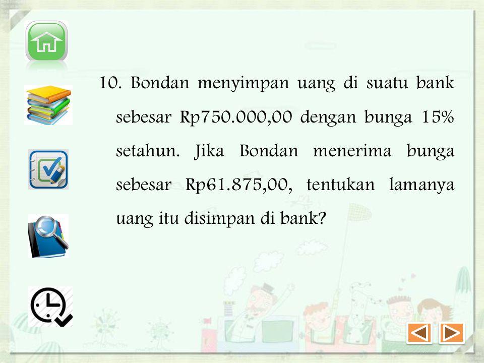10.Bondan menyimpan uang di suatu bank sebesar Rp750.000,00 dengan bunga 15% setahun.