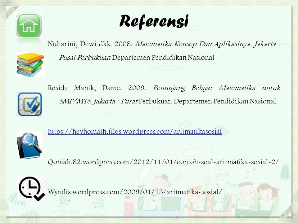 Referensi Nuharini, Dewi dkk.2008. Matematika Konsep Dan Aplikasinya.