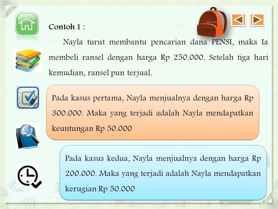 Contoh 1 : Nayla turut membantu pencarian dana PENSI, maka Ia membeli ransel dengan harga Rp 250.000.