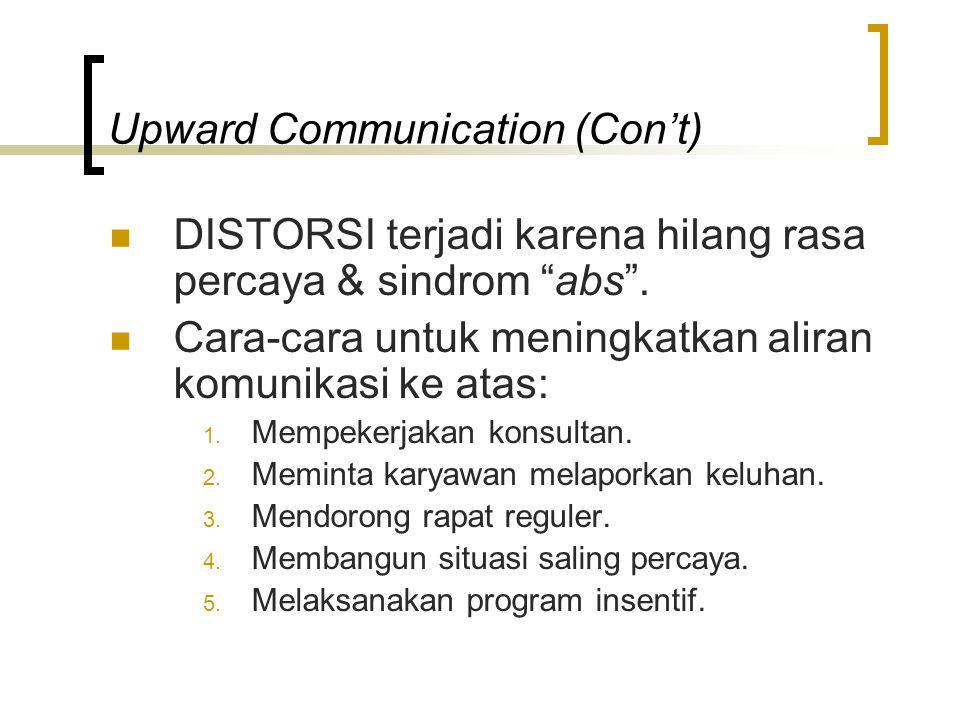 """Upward Communication (Con't)  DISTORSI terjadi karena hilang rasa percaya & sindrom """"abs"""".  Cara-cara untuk meningkatkan aliran komunikasi ke atas:"""