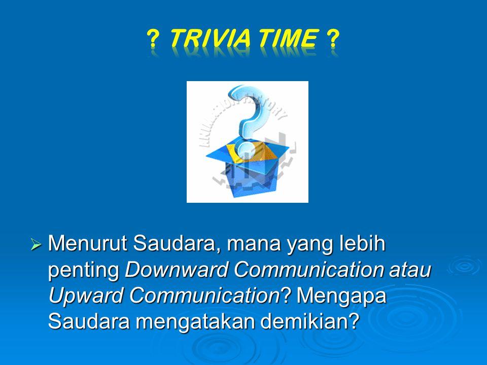 Menurut Saudara, mana yang lebih penting Downward Communication atau Upward Communication? Mengapa Saudara mengatakan demikian?