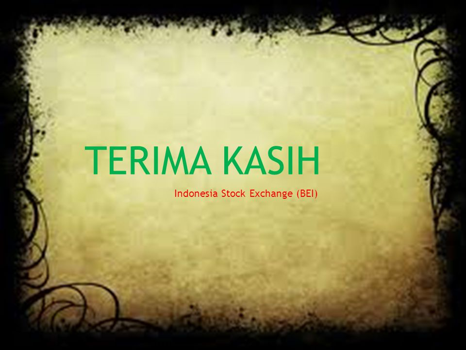 TERIMA KASIH Indonesia Stock Exchange (BEI)