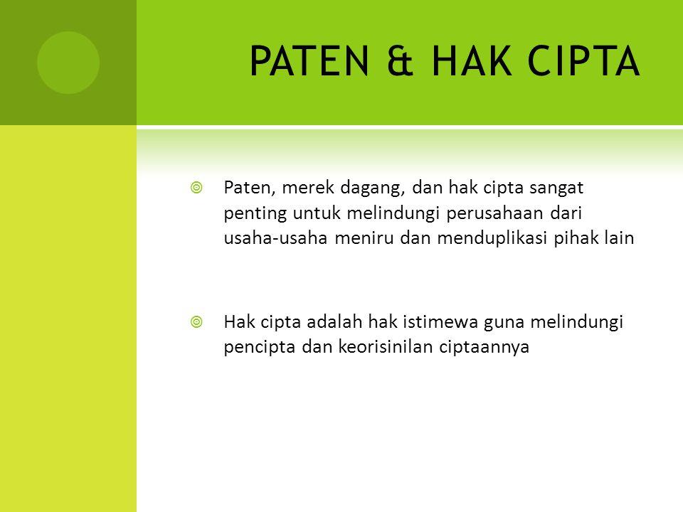 PATEN & HAK CIPTA  Paten, merek dagang, dan hak cipta sangat penting untuk melindungi perusahaan dari usaha-usaha meniru dan menduplikasi pihak lain