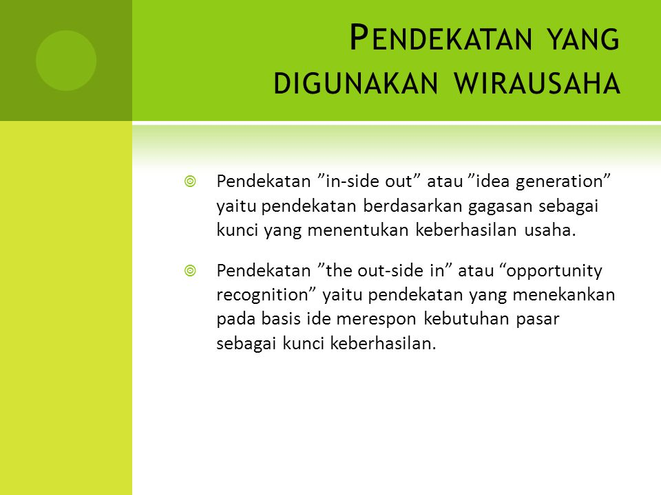 "P ENDEKATAN YANG DIGUNAKAN WIRAUSAHA  Pendekatan ""in-side out"" atau ""idea generation"" yaitu pendekatan berdasarkan gagasan sebagai kunci yang menentu"
