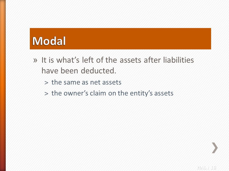 HAL : 18 » It is what's left of the assets after liabilities have been deducted. ˃the same as net assets ˃the owner's claim on the entity's assets