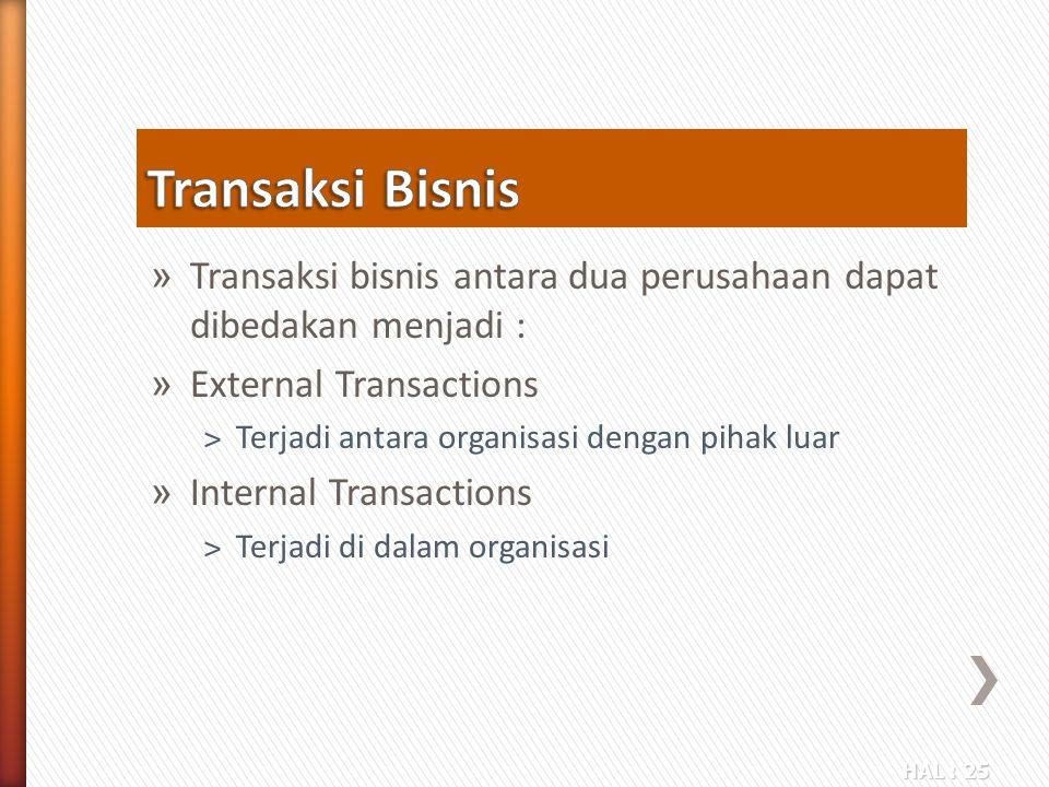 HAL : 25 » Transaksi bisnis antara dua perusahaan dapat dibedakan menjadi : » External Transactions ˃Terjadi antara organisasi dengan pihak luar » Int