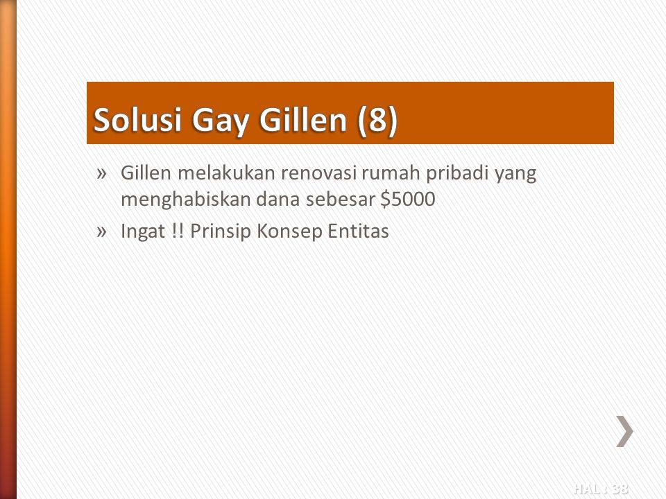 HAL : 38 » Gillen melakukan renovasi rumah pribadi yang menghabiskan dana sebesar $5000 » Ingat !! Prinsip Konsep Entitas