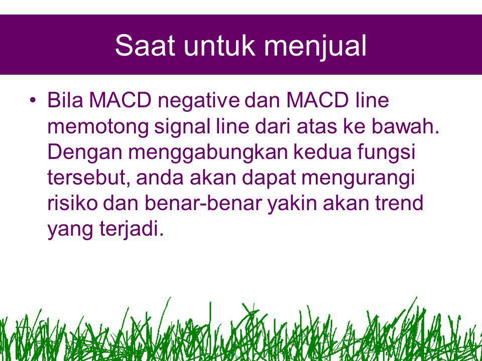 Saat untuk menjual •Bila MACD negative dan MACD line memotong signal line dari atas ke bawah.