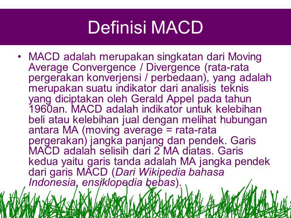 Definisi MACD •MACD adalah merupakan singkatan dari Moving Average Convergence / Divergence (rata-rata pergerakan konverjensi / perbedaan), yang adalah merupakan suatu indikator dari analisis teknis yang diciptakan oleh Gerald Appel pada tahun 1960an.