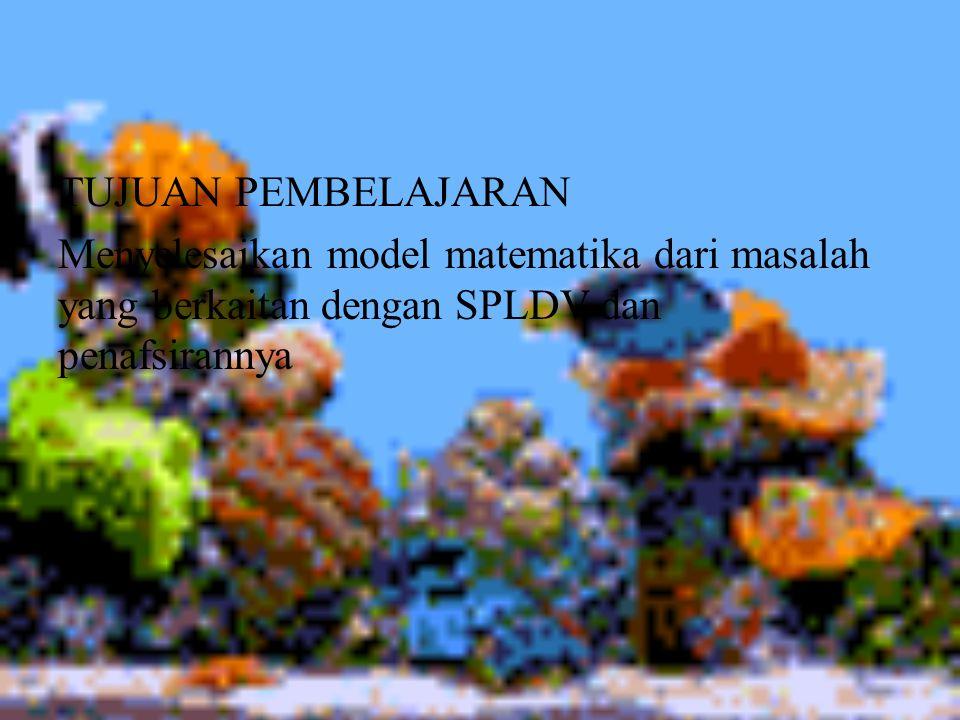 •Menyelesaikan model matematika dari masalah yang berkaitan dengan SPLDV dan penafsirannya
