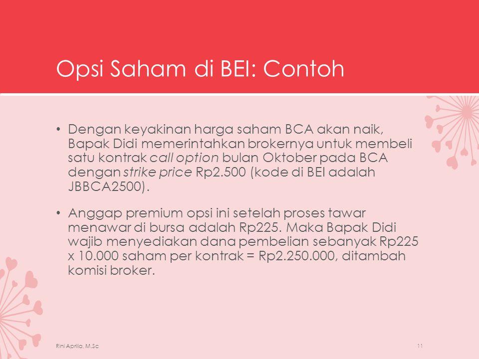 Opsi Saham di BEI: Contoh • Ada tiga aksi lanjutan yang mungkin dilakukan Bapak Didi, yaitu: 1.Opsi berakhir begitu saja tidak bernilai • Misalkan harga saham BCA pada expiration date yang jatuh pada hari terakhir bulan Oktober adalah Rp2.200.