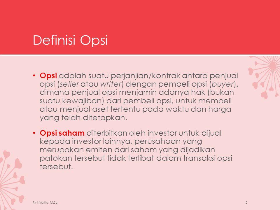 Jenis-Jenis Opsi • Berdasarkan bentuk hak yang terjadi, opsi bisa dikelompokkan menjadi dua, yaitu: 1.Opsi beli (call option) • Call option adalah opsi yang memberikan hak kepada pemegangnya untuk membeli saham dalam jumlah tertentu pada waktu dan harga yang telah ditentukan.