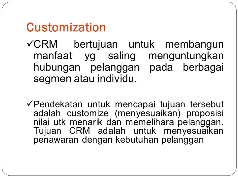 Customization  CRMbertujuan untuk membangun manfaat yg saling menguntungkan hubungan pelanggan pada berbagai segmen atau individu.