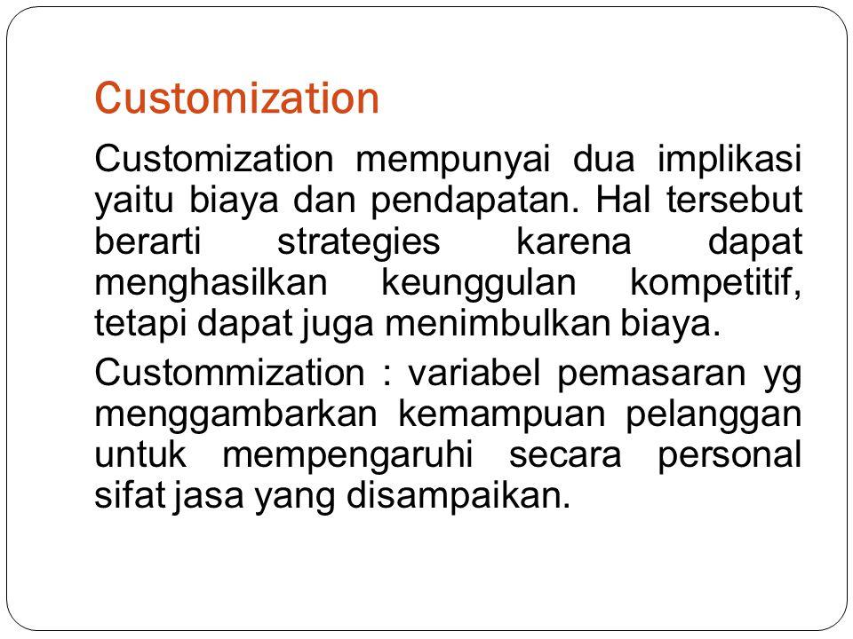 Customization Customization mempunyai dua implikasi yaitu biaya dan pendapatan.