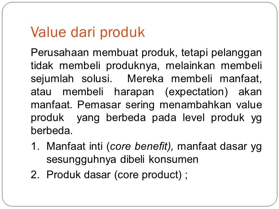 Value dari produk Perusahaan membuat produk, tetapi pelanggan tidak membeli produknya, melainkan membeli sejumlah solusi.