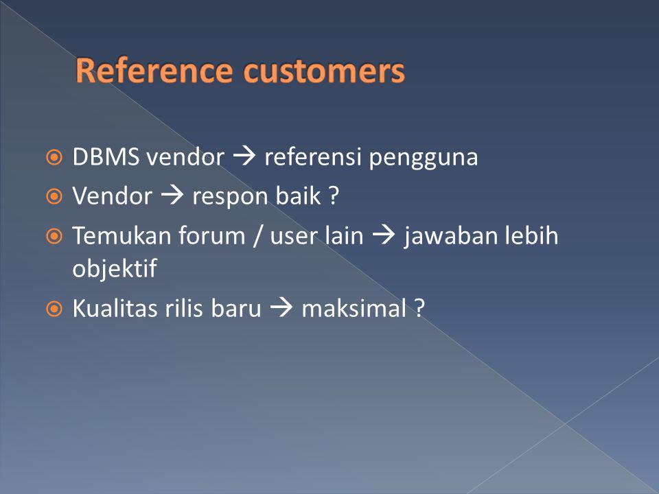  DBMS vendor  referensi pengguna  Vendor  respon baik ?  Temukan forum / user lain  jawaban lebih objektif  Kualitas rilis baru  maksimal ?