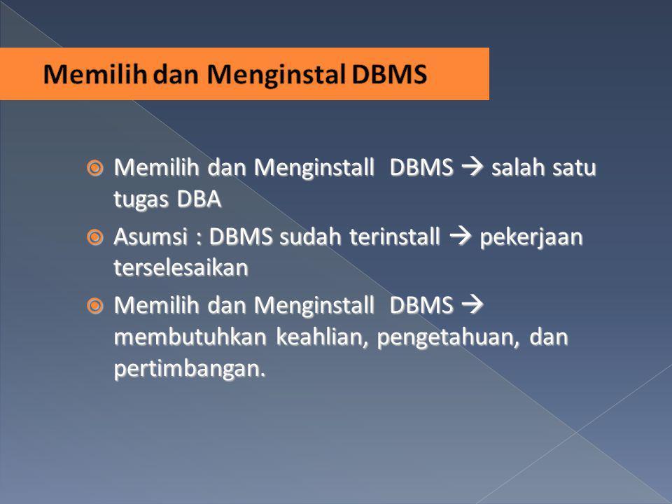  Memilih dan Menginstall DBMS  salah satu tugas DBA  Asumsi : DBMS sudah terinstall  pekerjaan terselesaikan  Memilih dan Menginstall DBMS  memb