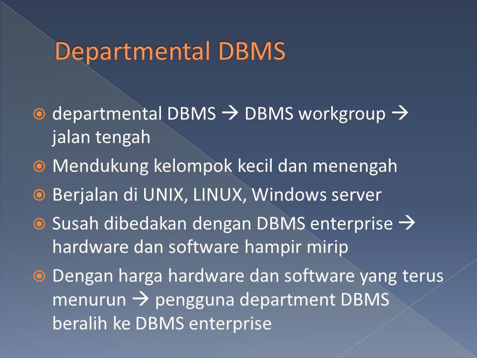  departmental DBMS  DBMS workgroup  jalan tengah  Mendukung kelompok kecil dan menengah  Berjalan di UNIX, LINUX, Windows server  Susah dibedaka