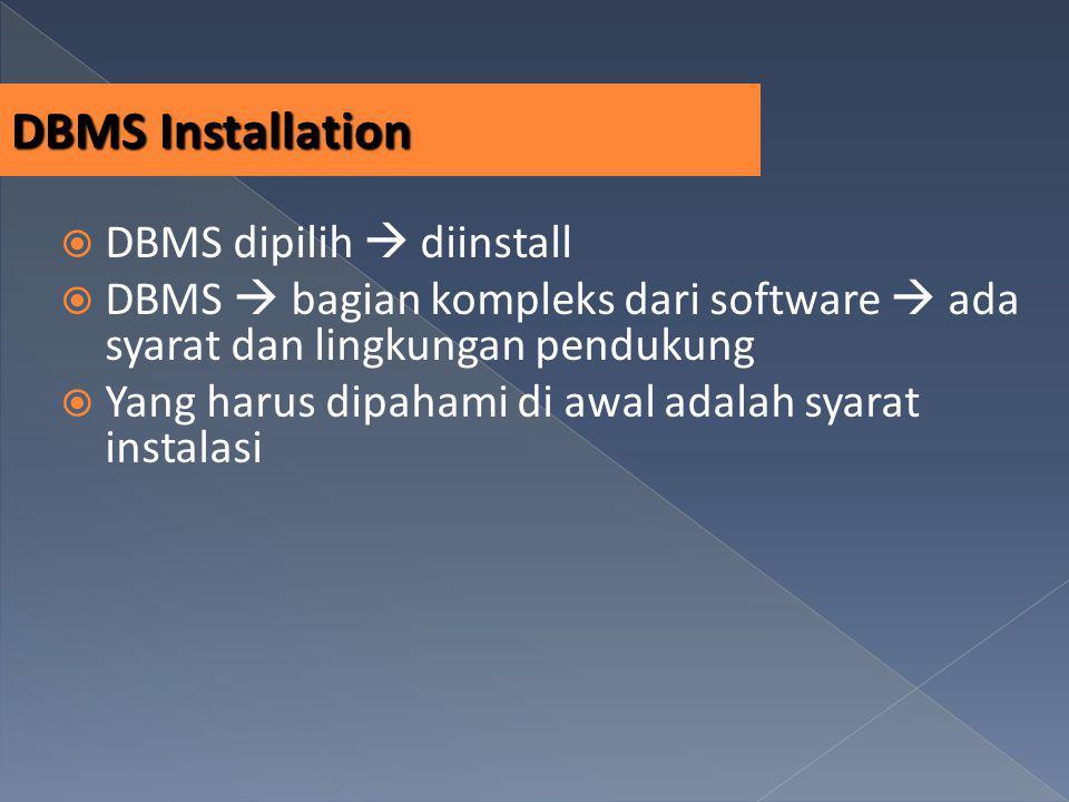 DBMS Installation  DBMS dipilih  diinstall  DBMS  bagian kompleks dari software  ada syarat dan lingkungan pendukung  Yang harus dipahami di awa