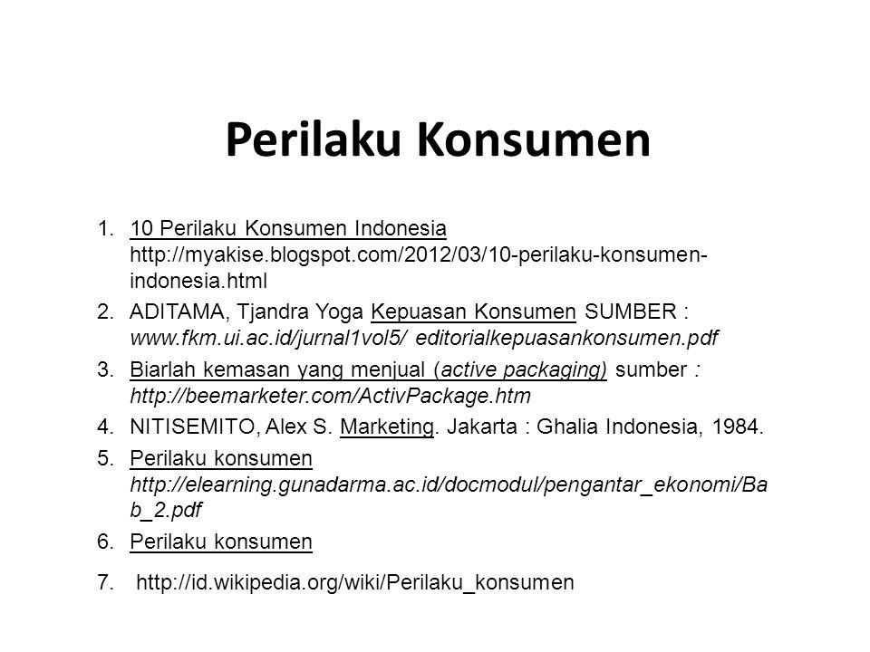 Perilaku Konsumen 1.10 Perilaku Konsumen Indonesia http://myakise.blogspot.com/2012/03/10-perilaku-konsumen- indonesia.html 2.ADITAMA, Tjandra Yoga Ke