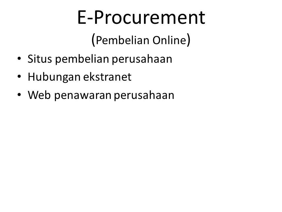 E-Procurement ( Pembelian Online ) • Situs pembelian perusahaan • Hubungan ekstranet • Web penawaran perusahaan