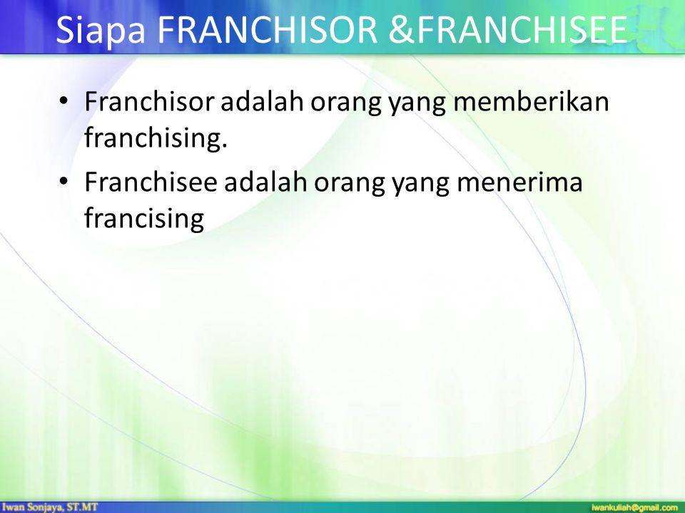 Siapa FRANCHISOR &FRANCHISEE • Franchisor adalah orang yang memberikan franchising. • Franchisee adalah orang yang menerima francising