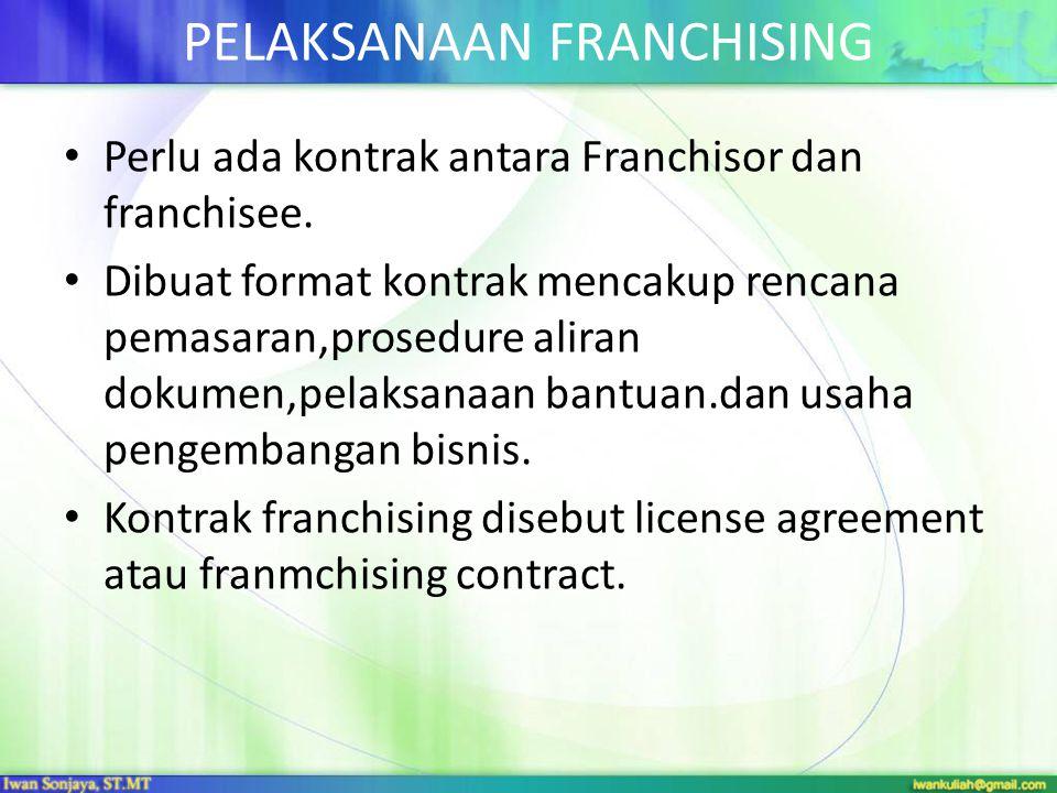 PELAKSANAAN FRANCHISING • Perlu ada kontrak antara Franchisor dan franchisee. • Dibuat format kontrak mencakup rencana pemasaran,prosedure aliran doku