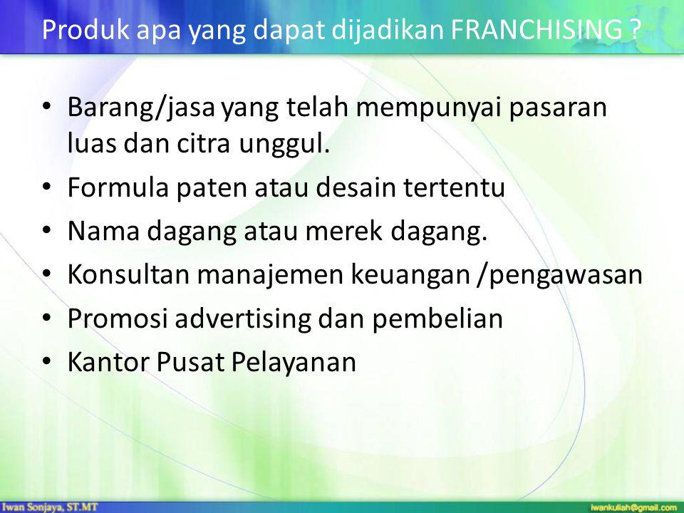 Produk apa yang dapat dijadikan FRANCHISING ? • Barang/jasa yang telah mempunyai pasaran luas dan citra unggul. • Formula paten atau desain tertentu •
