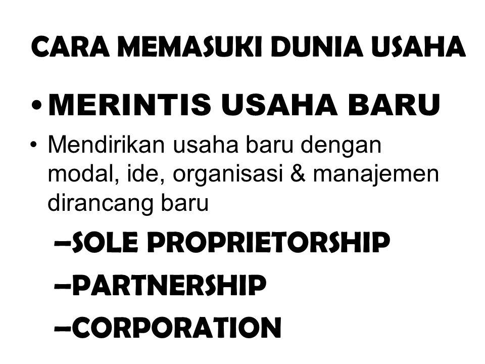 CARA MEMASUKI DUNIA USAHA •MERINTIS USAHA BARU •Mendirikan usaha baru dengan modal, ide, organisasi & manajemen dirancang baru –SOLE PROPRIETORSHIP –P