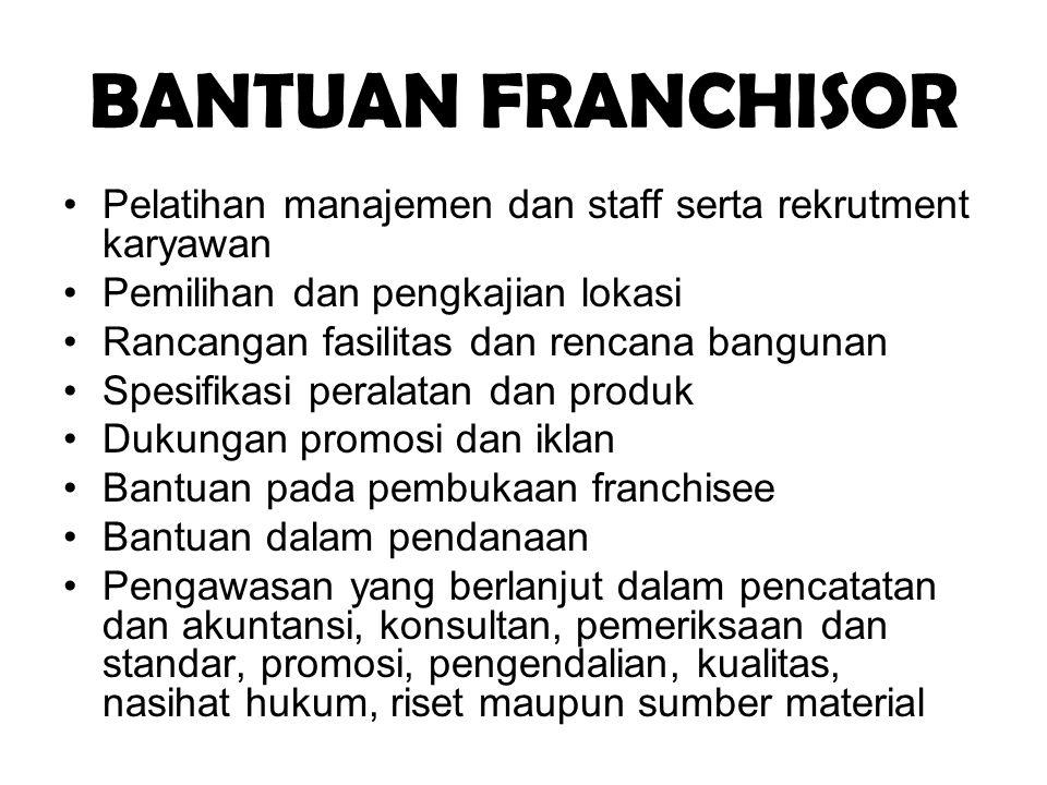 BANTUAN FRANCHISOR •Pelatihan manajemen dan staff serta rekrutment karyawan •Pemilihan dan pengkajian lokasi •Rancangan fasilitas dan rencana bangunan