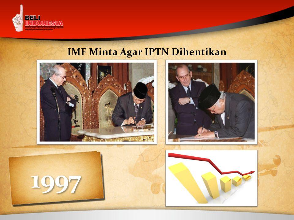 1997 IMF Minta Agar IPTN Dihentikan